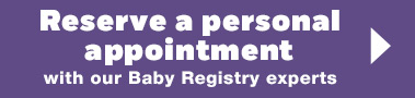 Reserve a Personal Appointment with our Baby Registry experts
